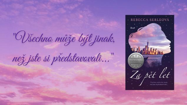 Soutěž o román Rebeccy Serleové ZA PĚT LET